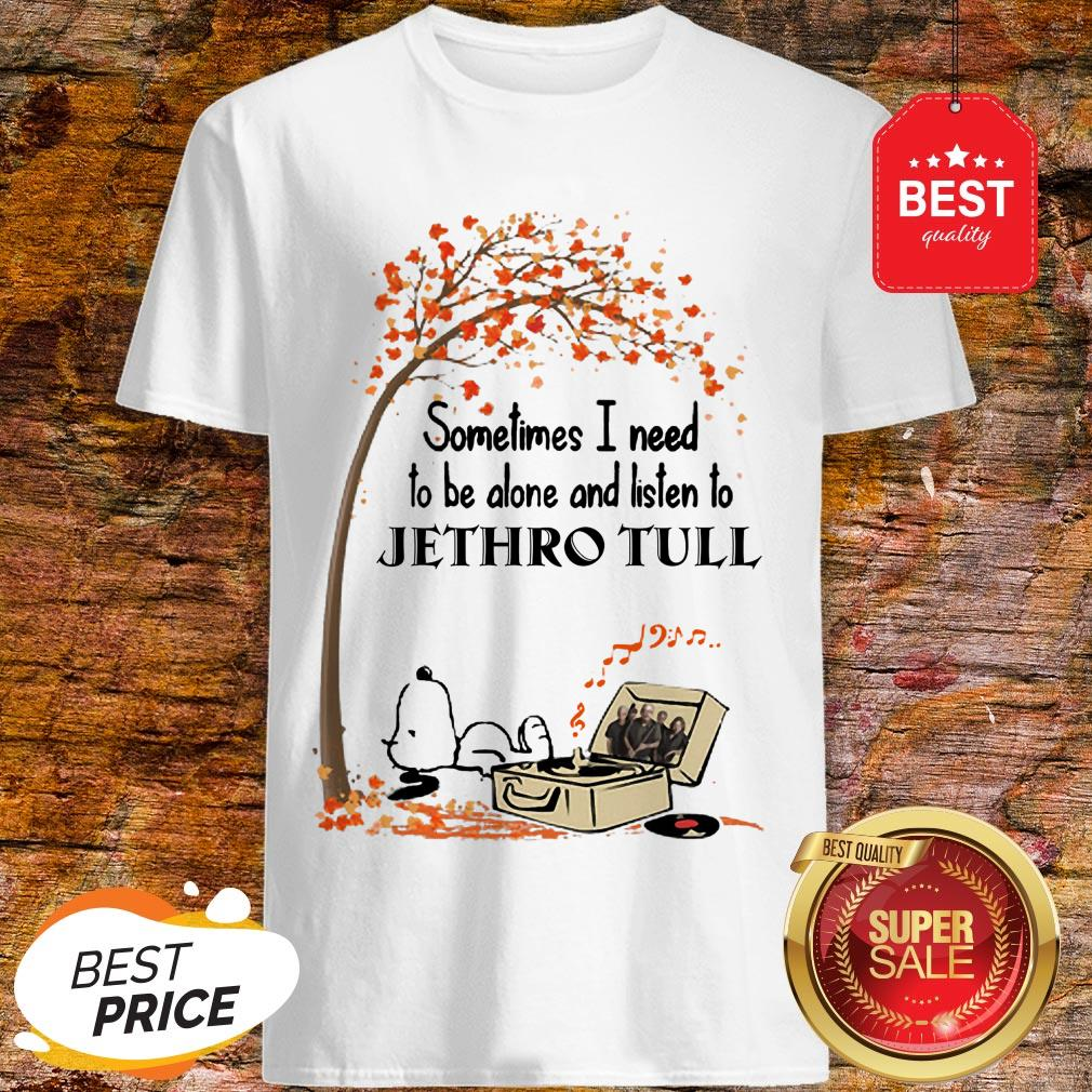 Snoopy Sometimes I Need To Be Alone And Listen To Jethro Tull Shirt