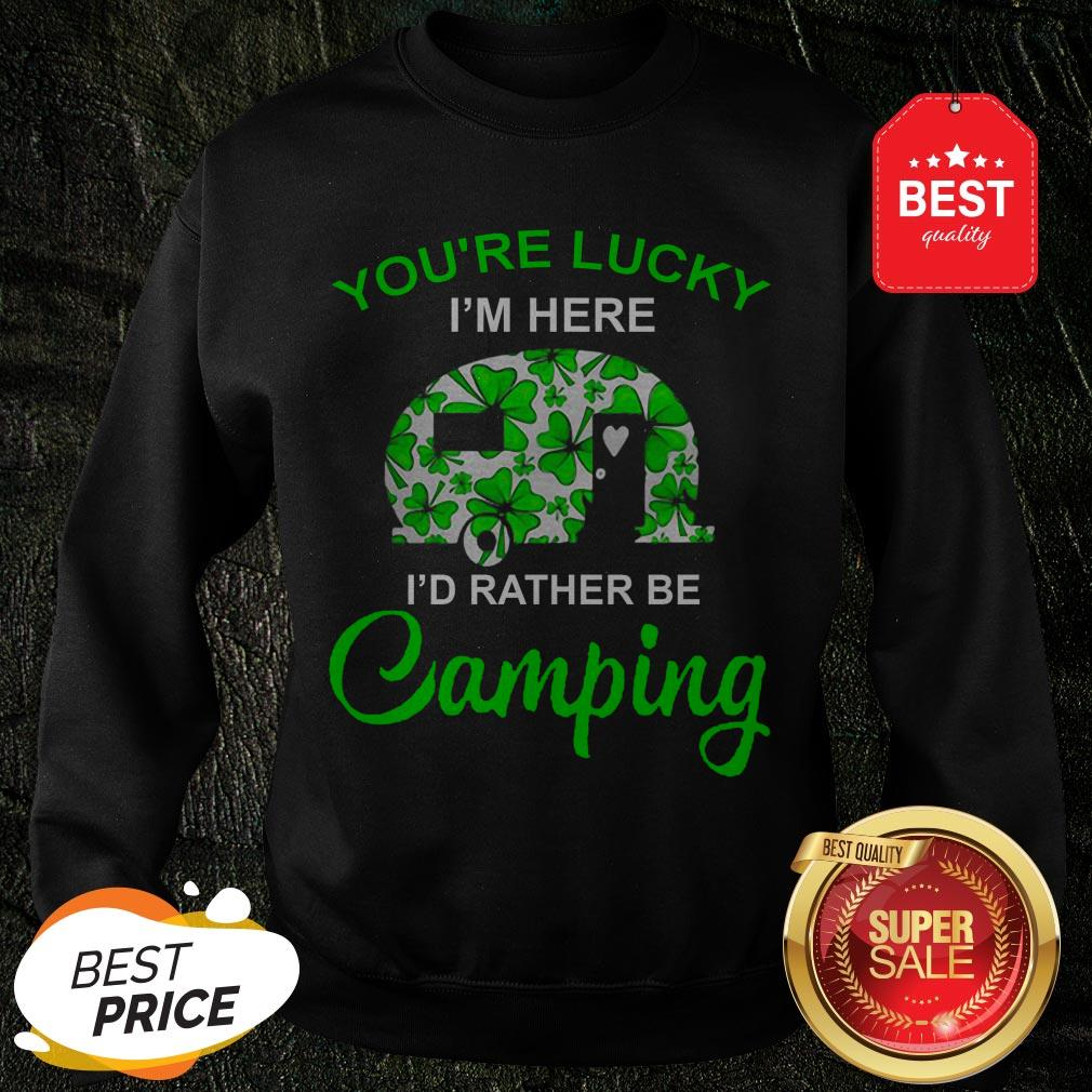 You're Lucky I'm Here I'd Rather Be Camping St. Patrick's Day Sweatshirt