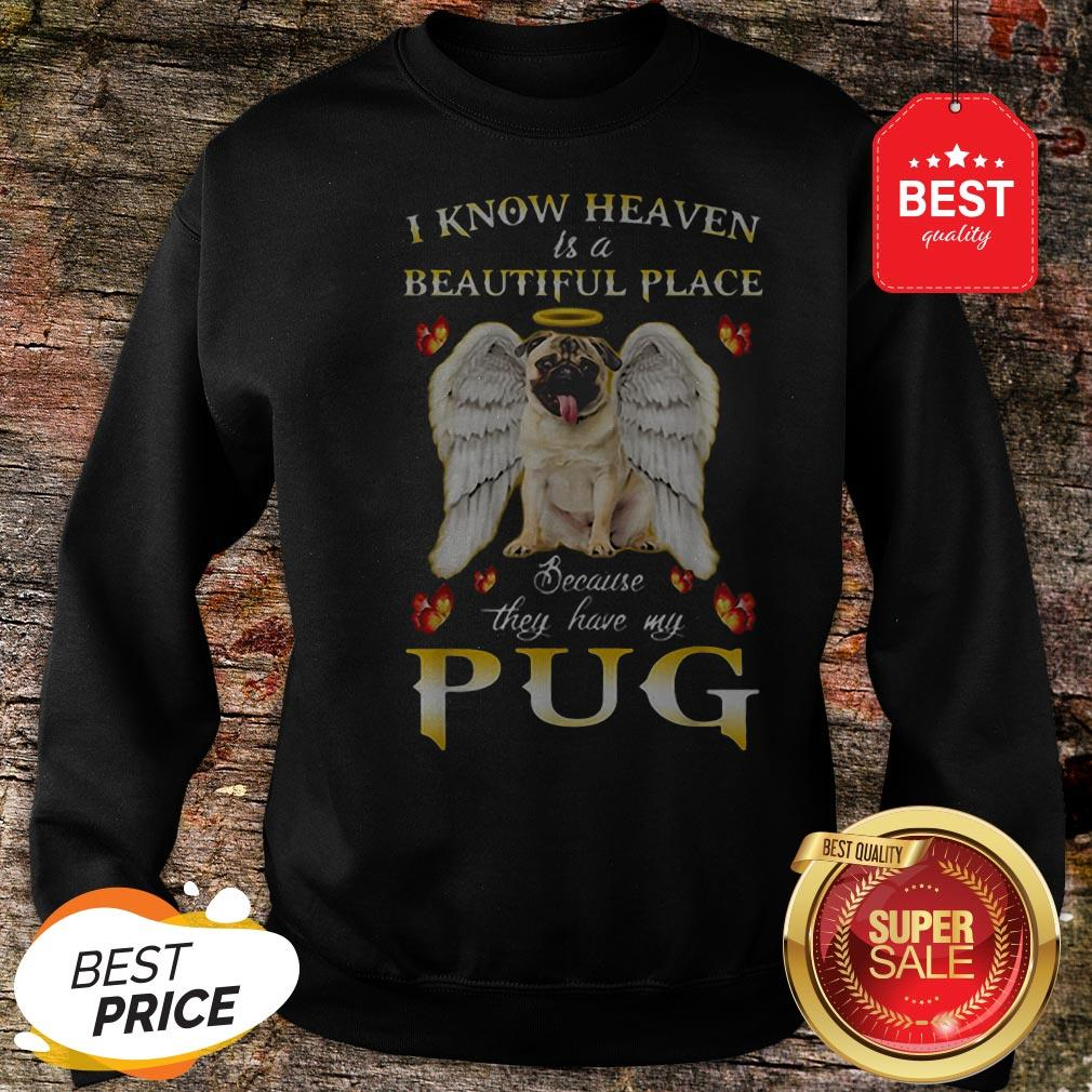 Nice I Know Heaven Is A Beautiful Place Because They Have My Pug Sweatshirt
