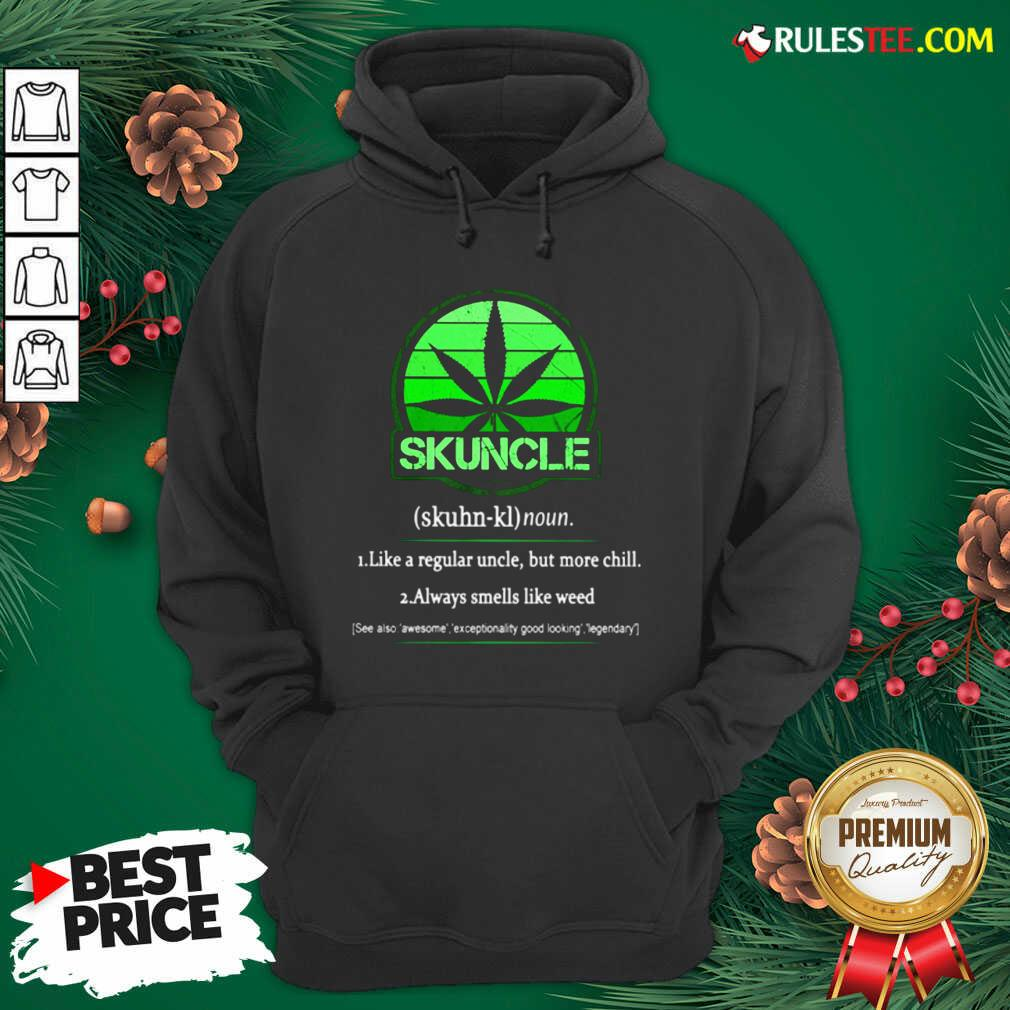 The Skuncle Like A Regular Uncle But More Chill Always Smells Like Weed Hoodie - Design By Earstees