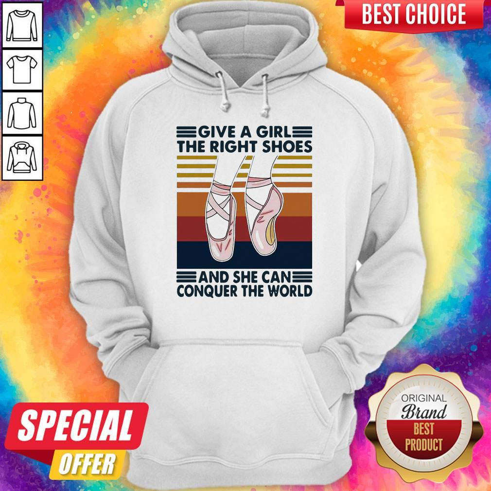 Ballet Give A Girl The Right Shoes And She Can Conquer The World Hoodie
