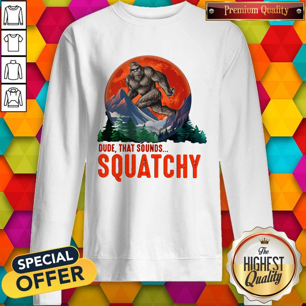 Bigfoot Dude That Sounds Squatchy Sunset Sweatshirt
