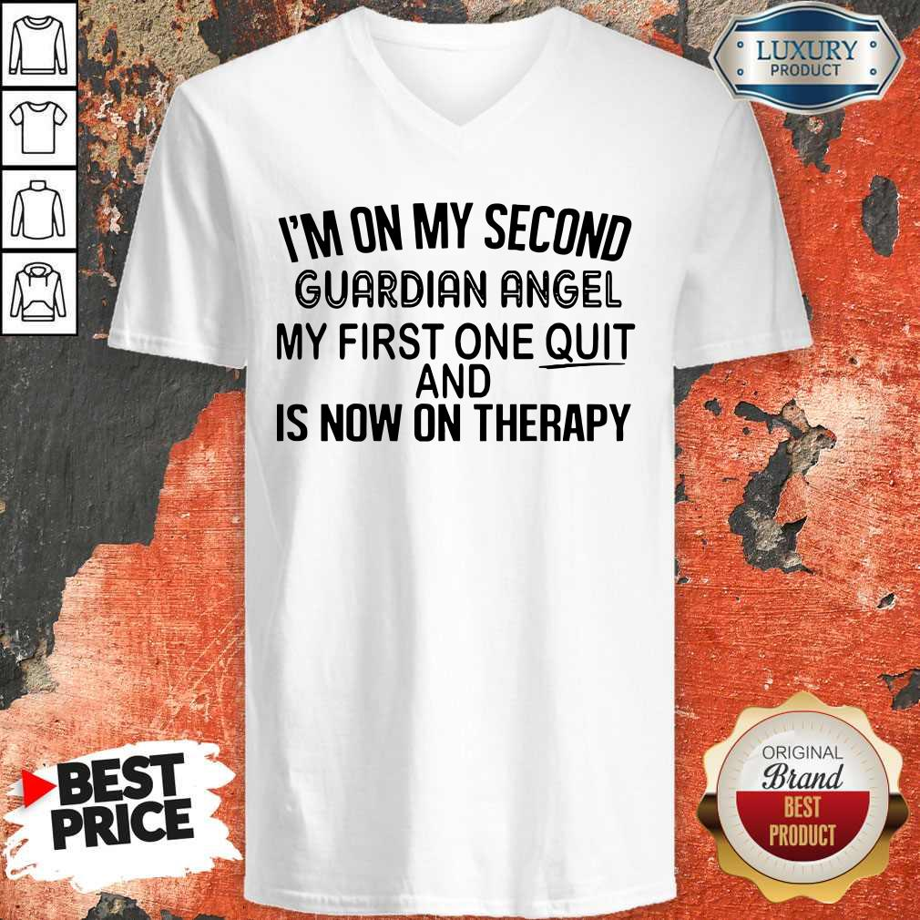 I'm On My Second Guardian Angel My First One Quit And Is Now On Therapy V-neck