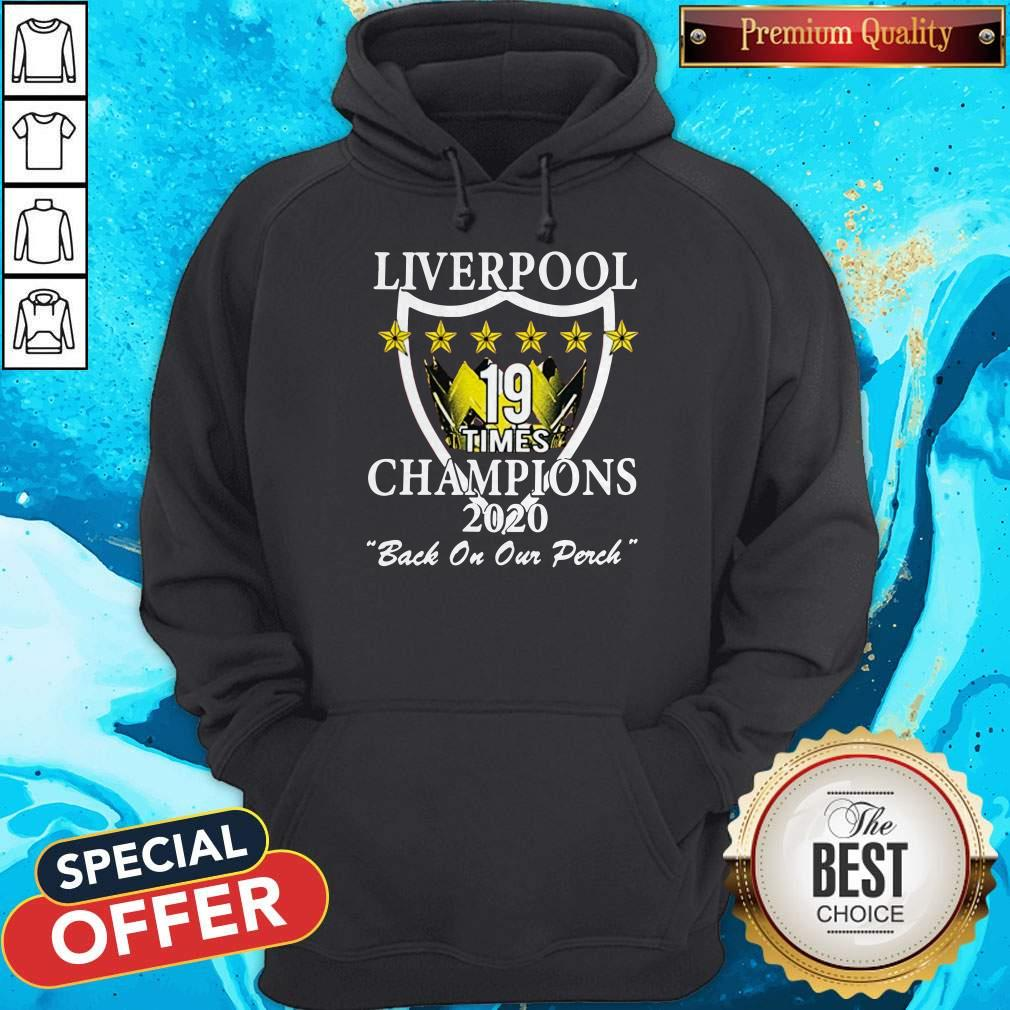 Liverpool 19 Times Champions 2020 Back On Our Perch Hoodie
