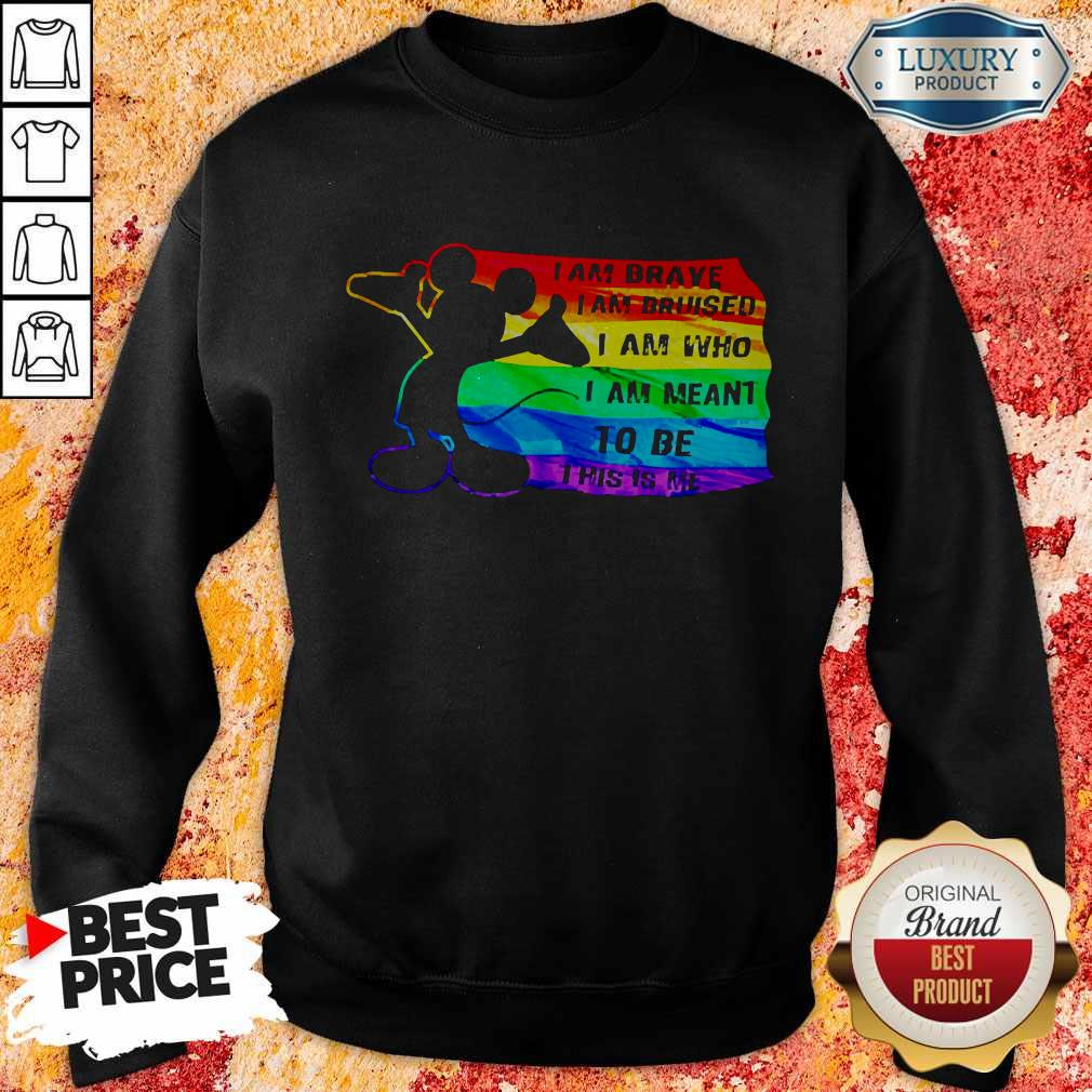Mickey Mouse LGBT I Am Brave Bruised Who Meant To Be This Is Me Sweatshirt