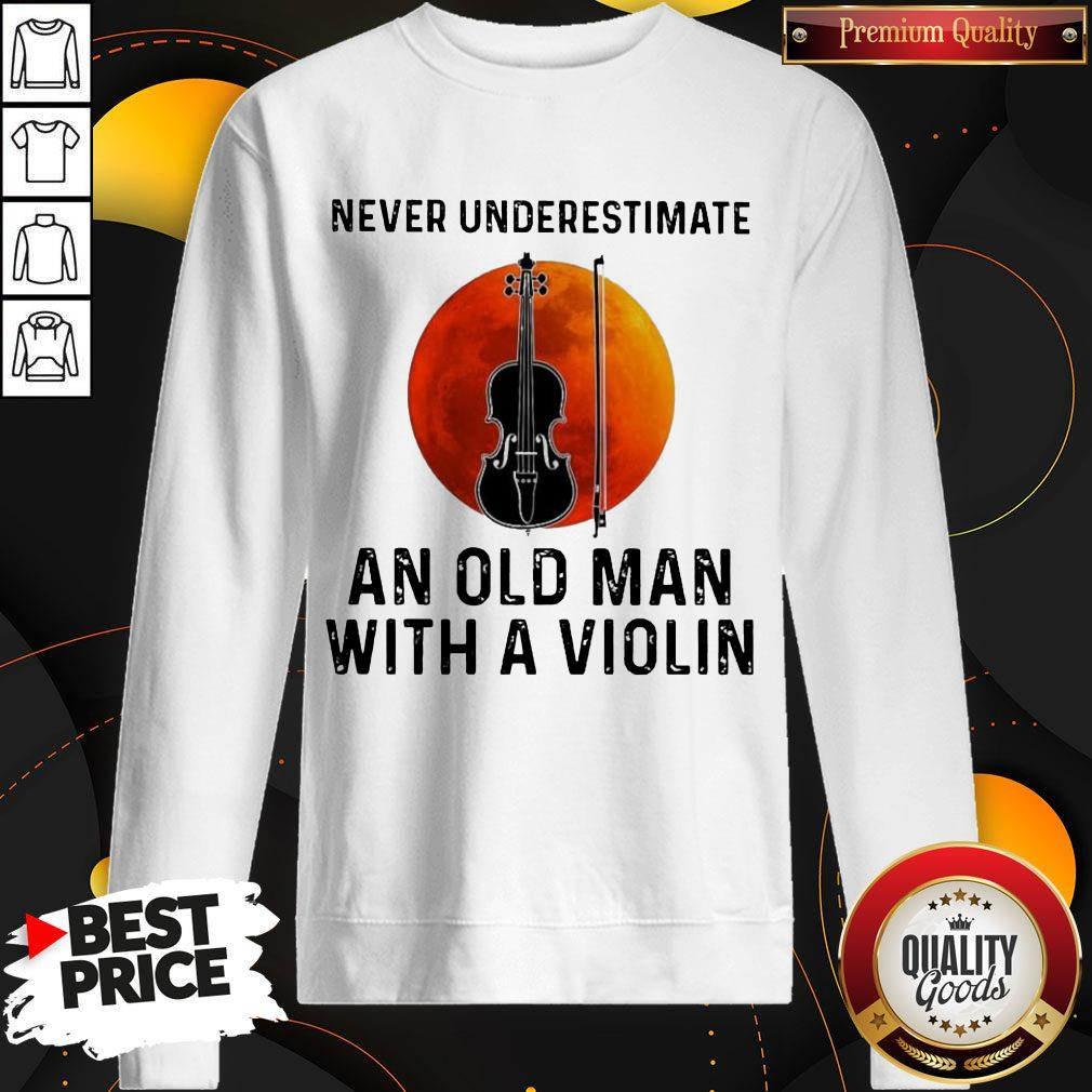 Never Underestimate An Old Man With A Violin Sweatshirt