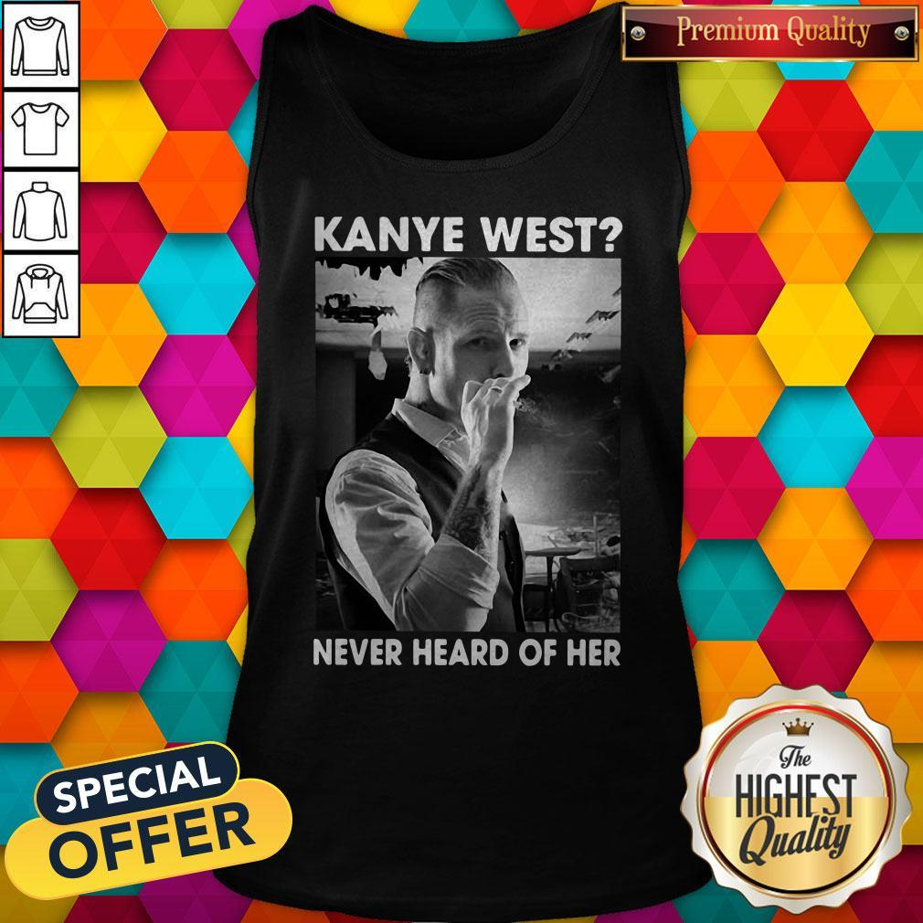 Corey Taylor Version Kanye West Never Heard Of Her Tank Top