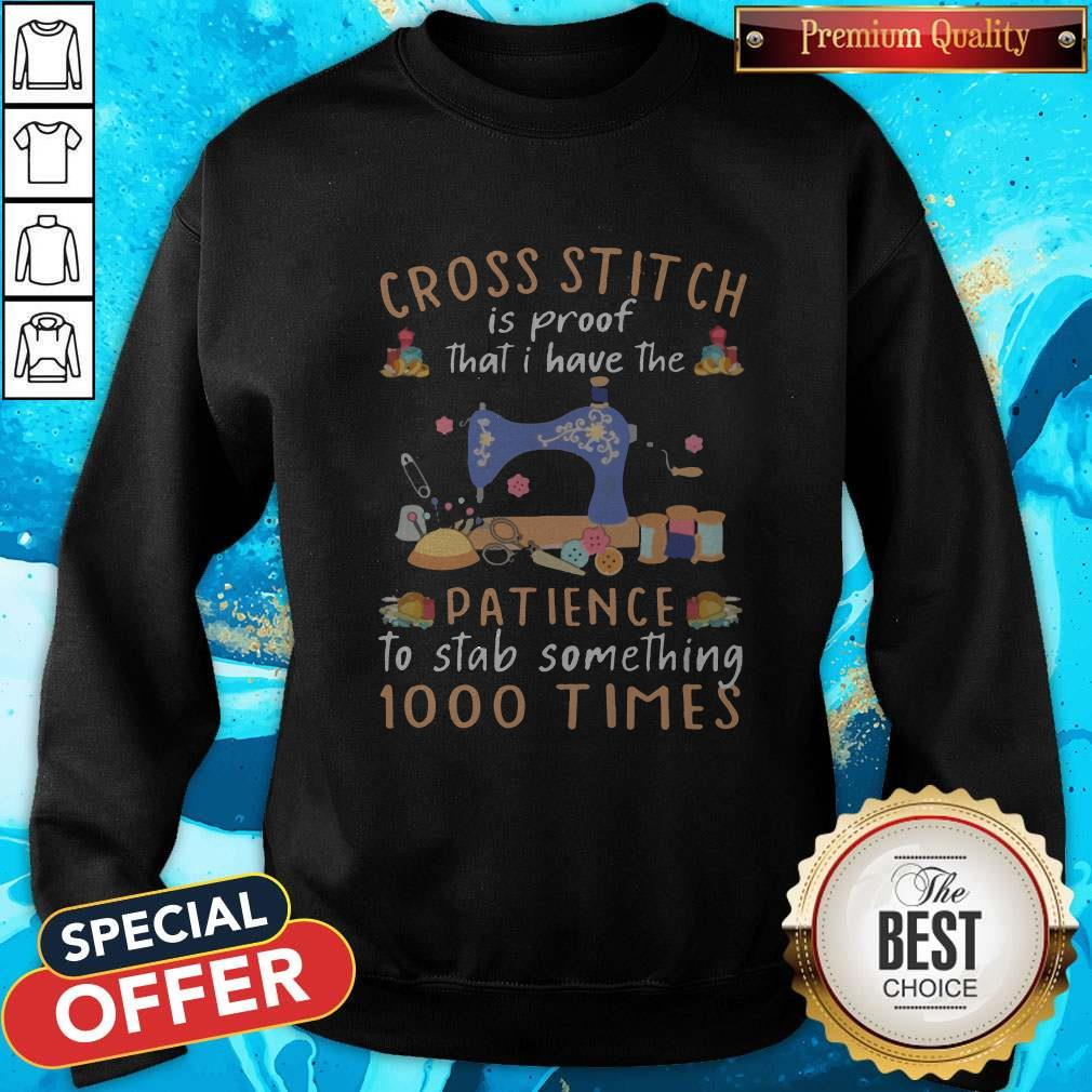 Cross Stitch Is Proof That I Have The Patience To Stab Something 1000 Times Sweatshirt