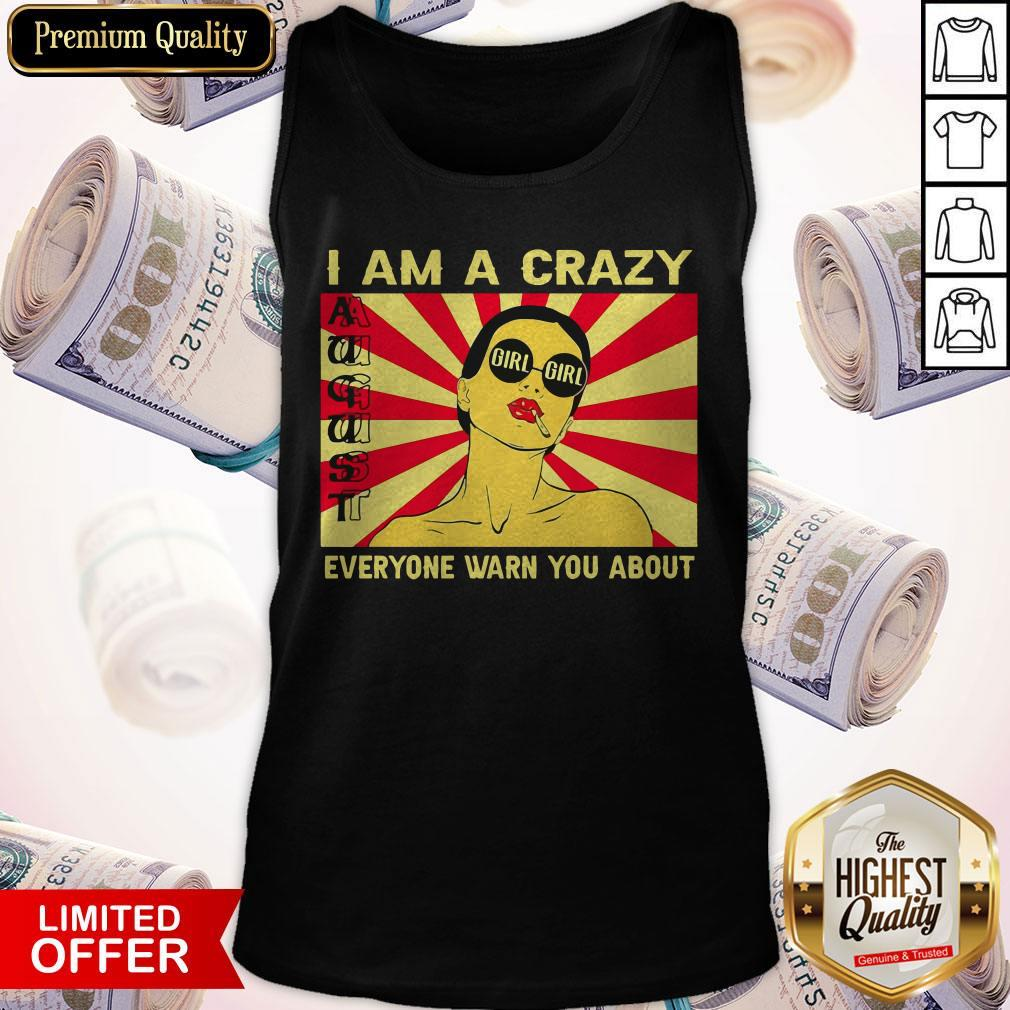 I Am A Crazy August Girl Everyone Warned You About Tank Top