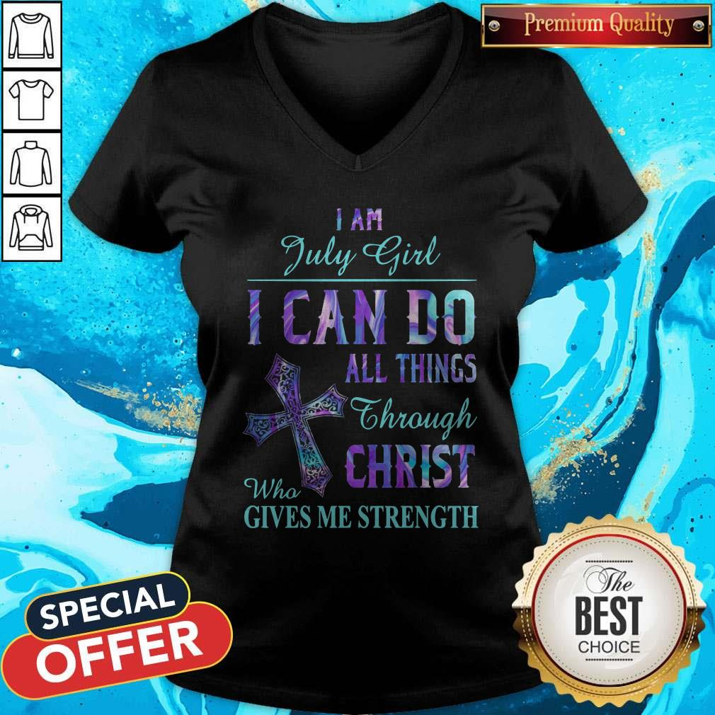 I Am July Girl I Can Do All Things Through Christ Who Gives Me Strength V-neck