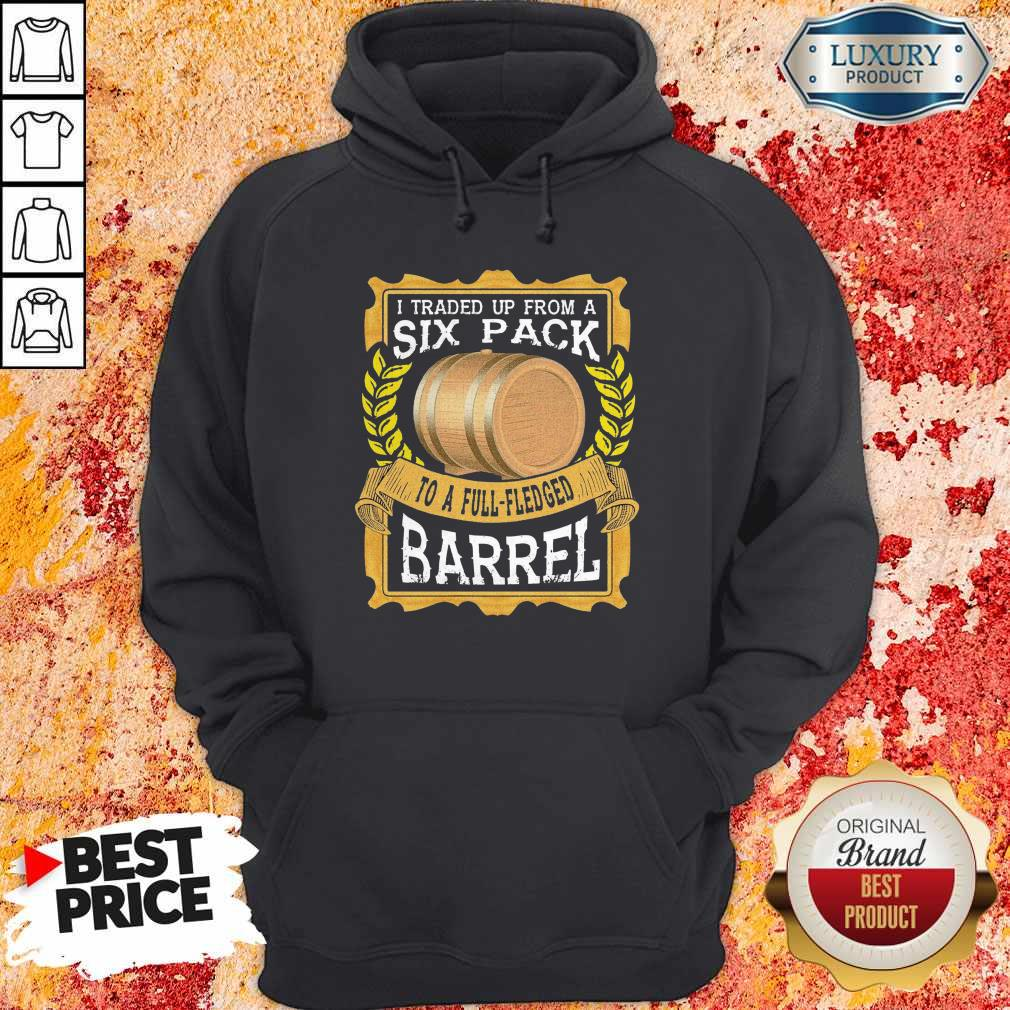 I Traded Up From A Six Pack To A Full Fledged Barrel Hoodie