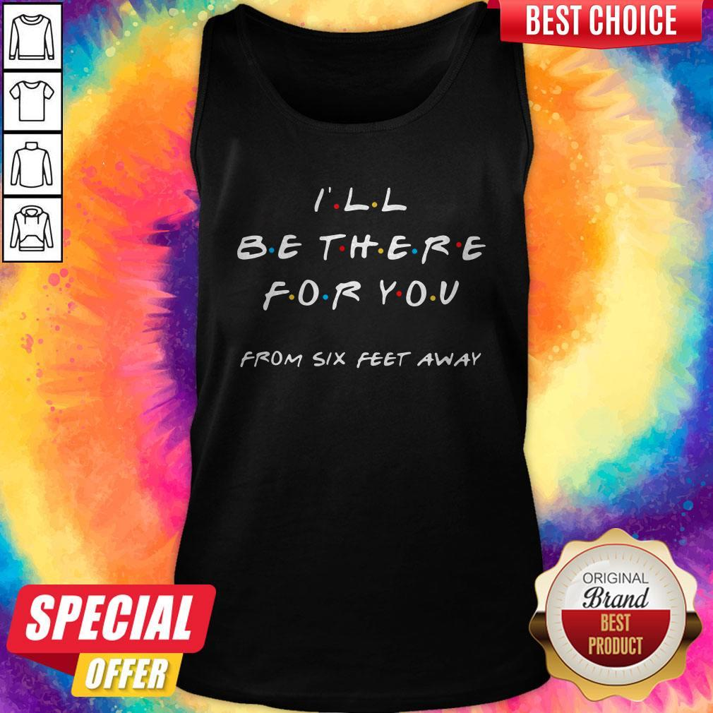 I'll Be There For You From Six Feet Away Tank Top