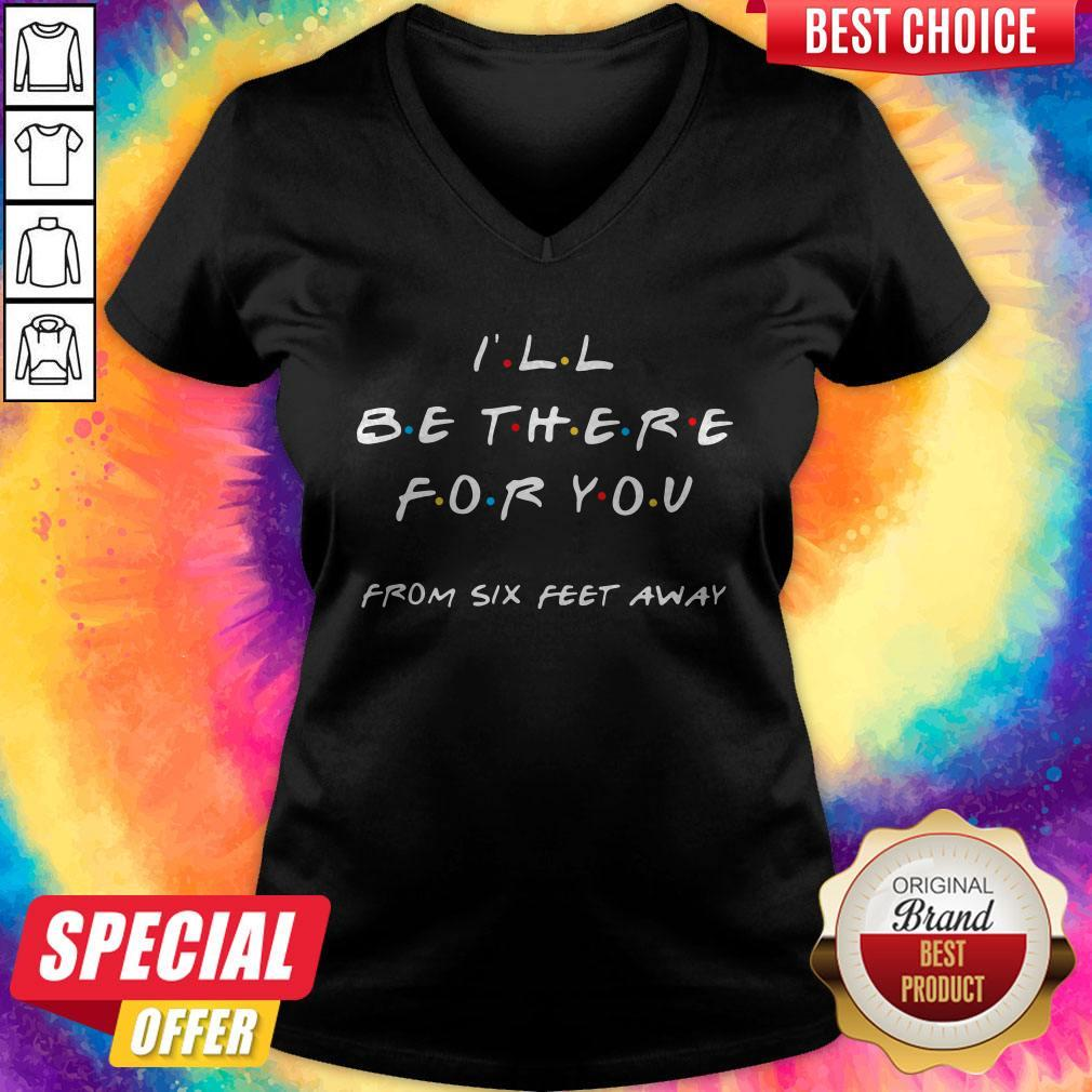 I'll Be There For You From Six Feet Away V-neck