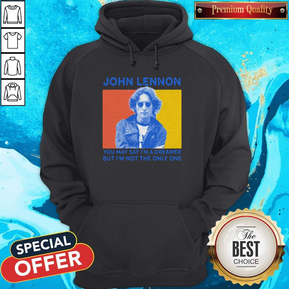 John Lennon You May Say I'm A Dreamer But I'm Not The Only One Hoodie