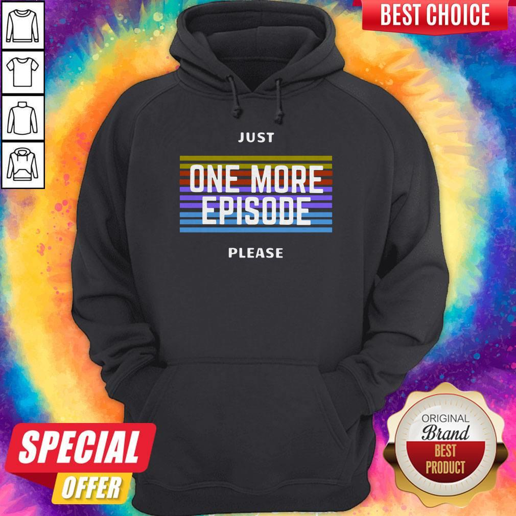 Just One More Episode Please Hoodie
