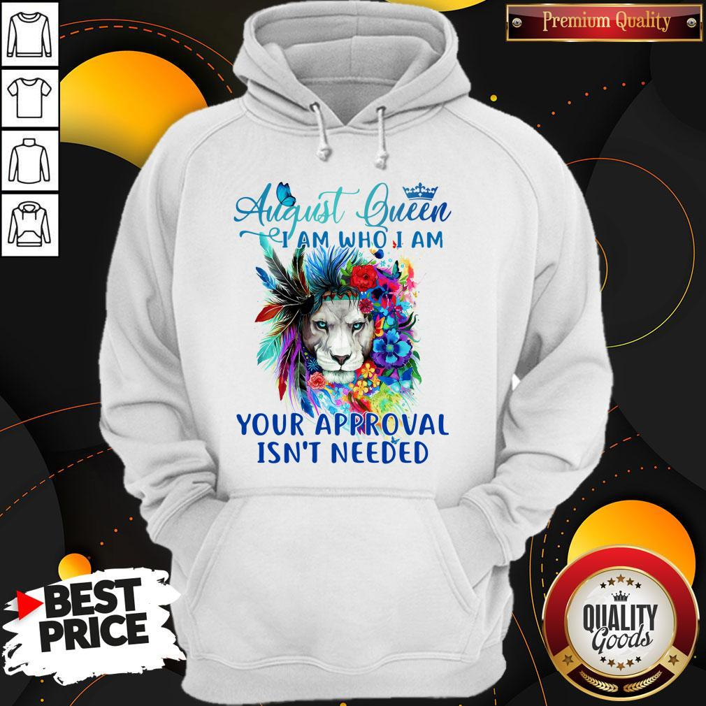 Lion August Queen I Am Who I Am Your Approval Isn't Needed Hoodie