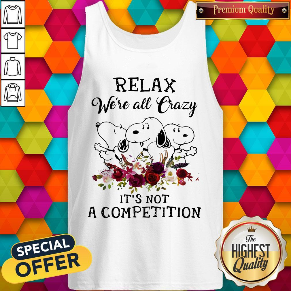 Snoopy Relax We're All Crazy It's Not A Competition Flowers Tank Top