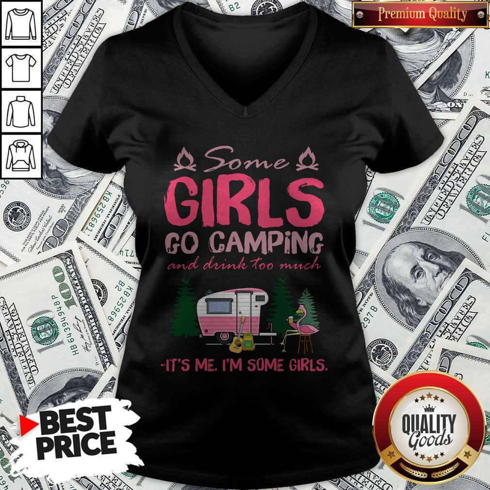 Some Girl Go Camping And Drink Too Much It's Me I'm Some Girls V-neck