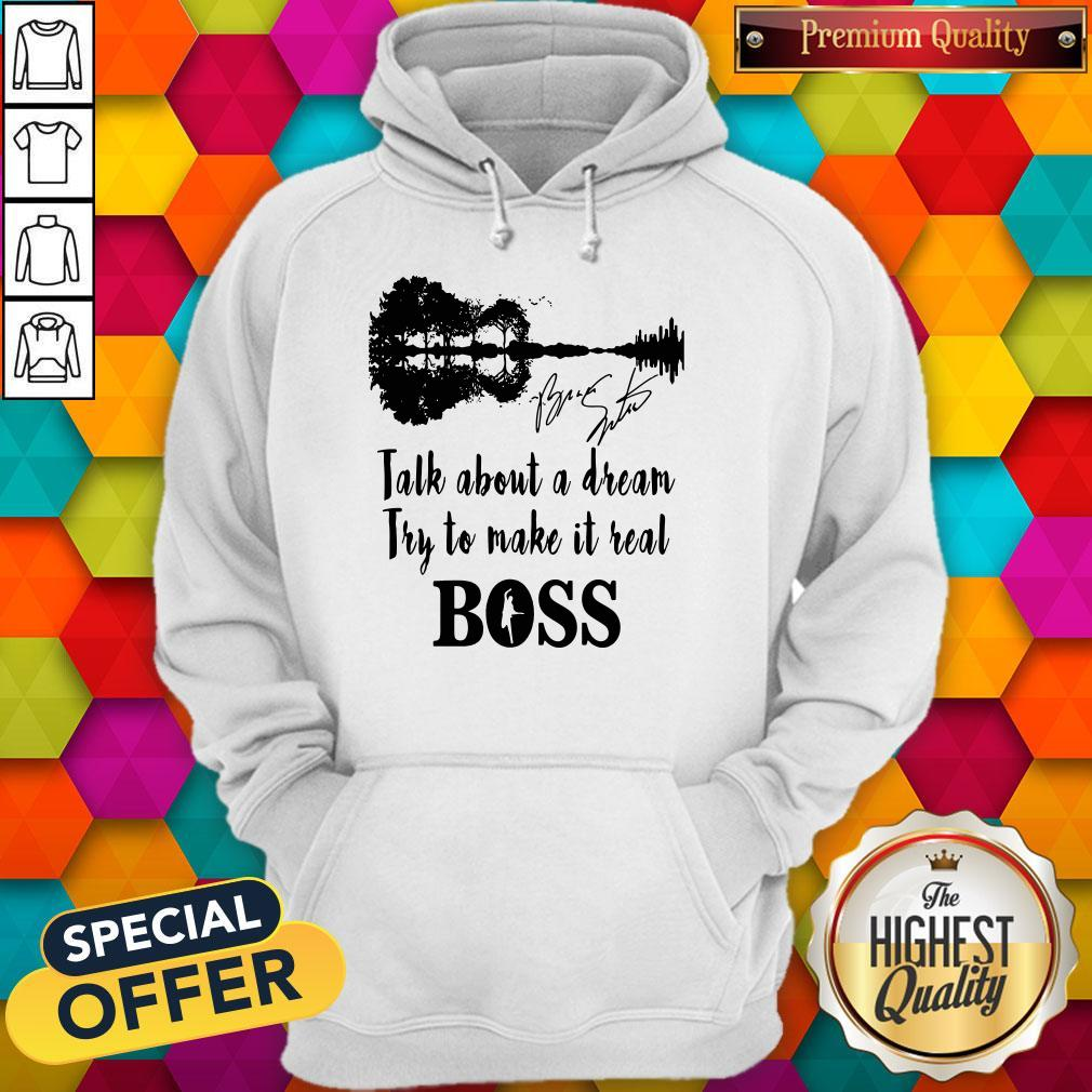Talk About A Dream Try To Make It Real Boss Signature Hoodie