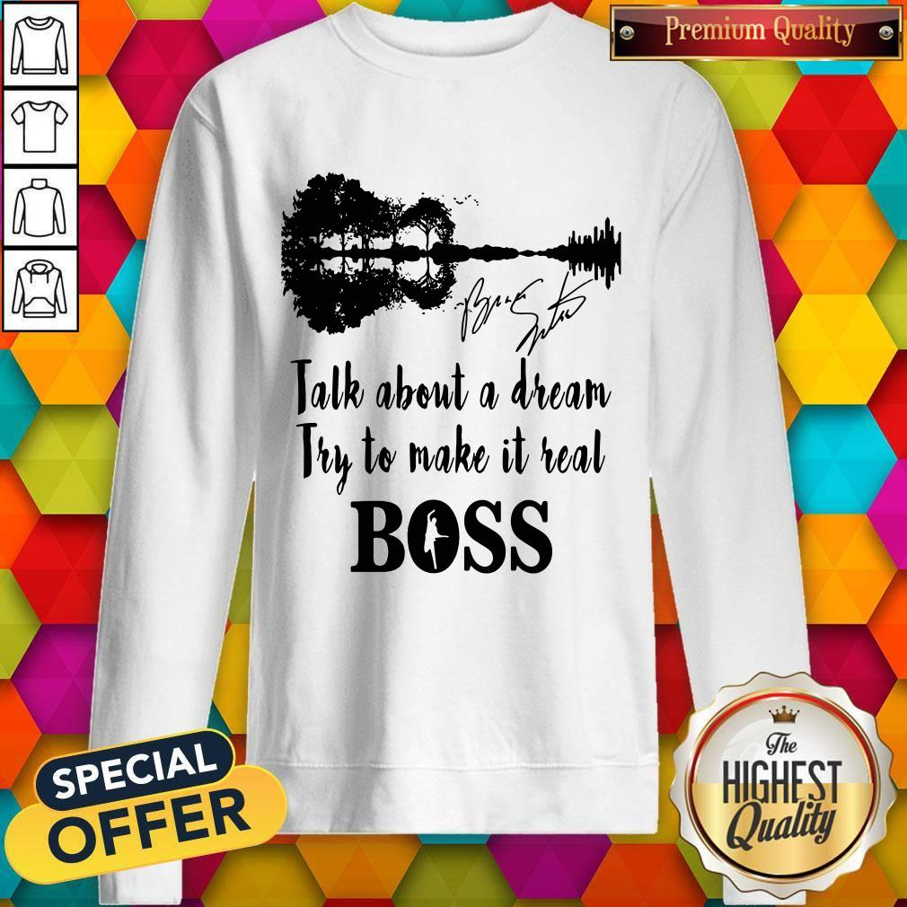 Talk About A Dream Try To Make It Real Boss Signature Sweatshirt