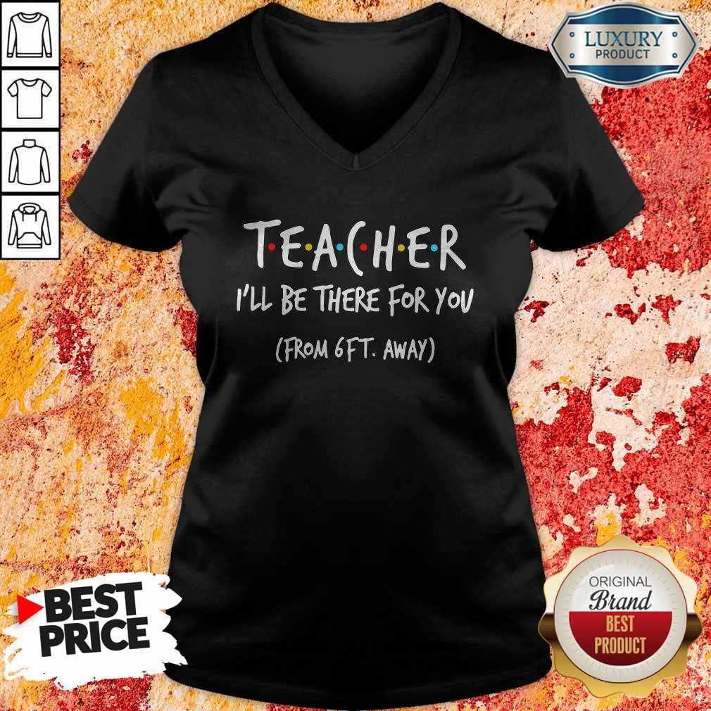 Teacher I'll Be There For You From 6ft Away V-neck