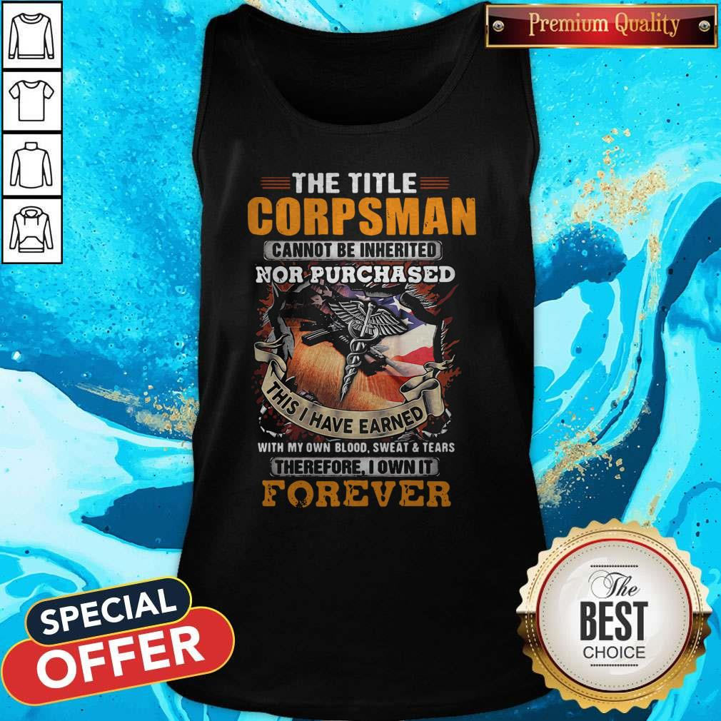 The Title Corpsman Cannot Be Inherited Nor Purchased This I Have Earned Forever Tank Top