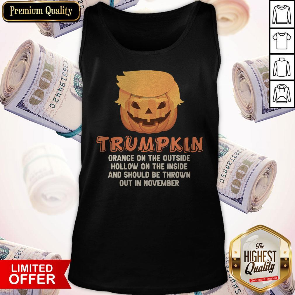 Trumpkin Orange On The Outside Hollow On The Inside And Should Be Thrown Out In November Tank Top