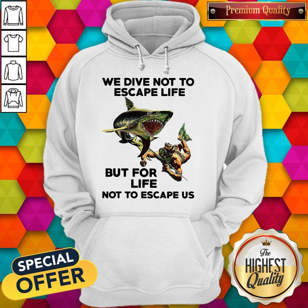 We Dive Not To Escape Life But For Life Not To Escape Us Hoodie