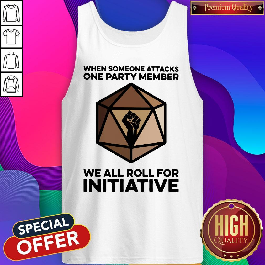 When Someone Attacks One Party Member We All Roll For Initiative Tank Top