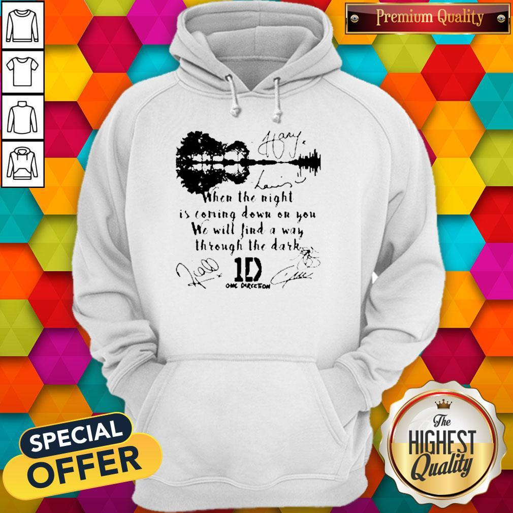 When The Light Is Coming Down On You We Will Find A Way Through The Dark One Direction Signatures Hoodie