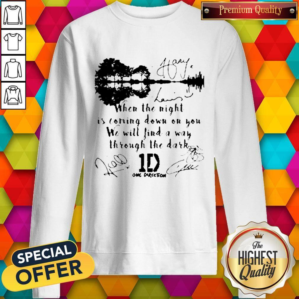 When The Light Is Coming Down On You We Will Find A Way Through The Dark One Direction Signatures Sweatshirt