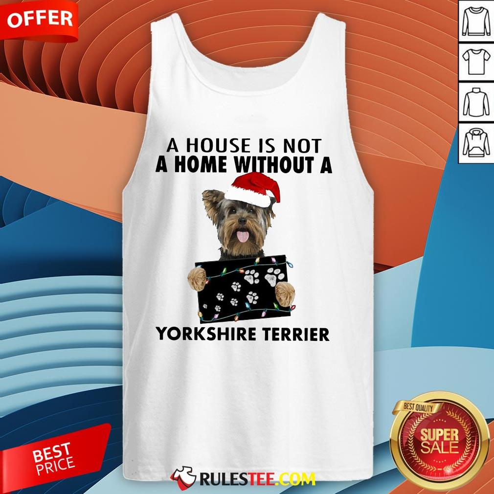 Cute A House Is Not A Home Without A Yorkshire Terrier Tank Top-Design By Rulestee.com