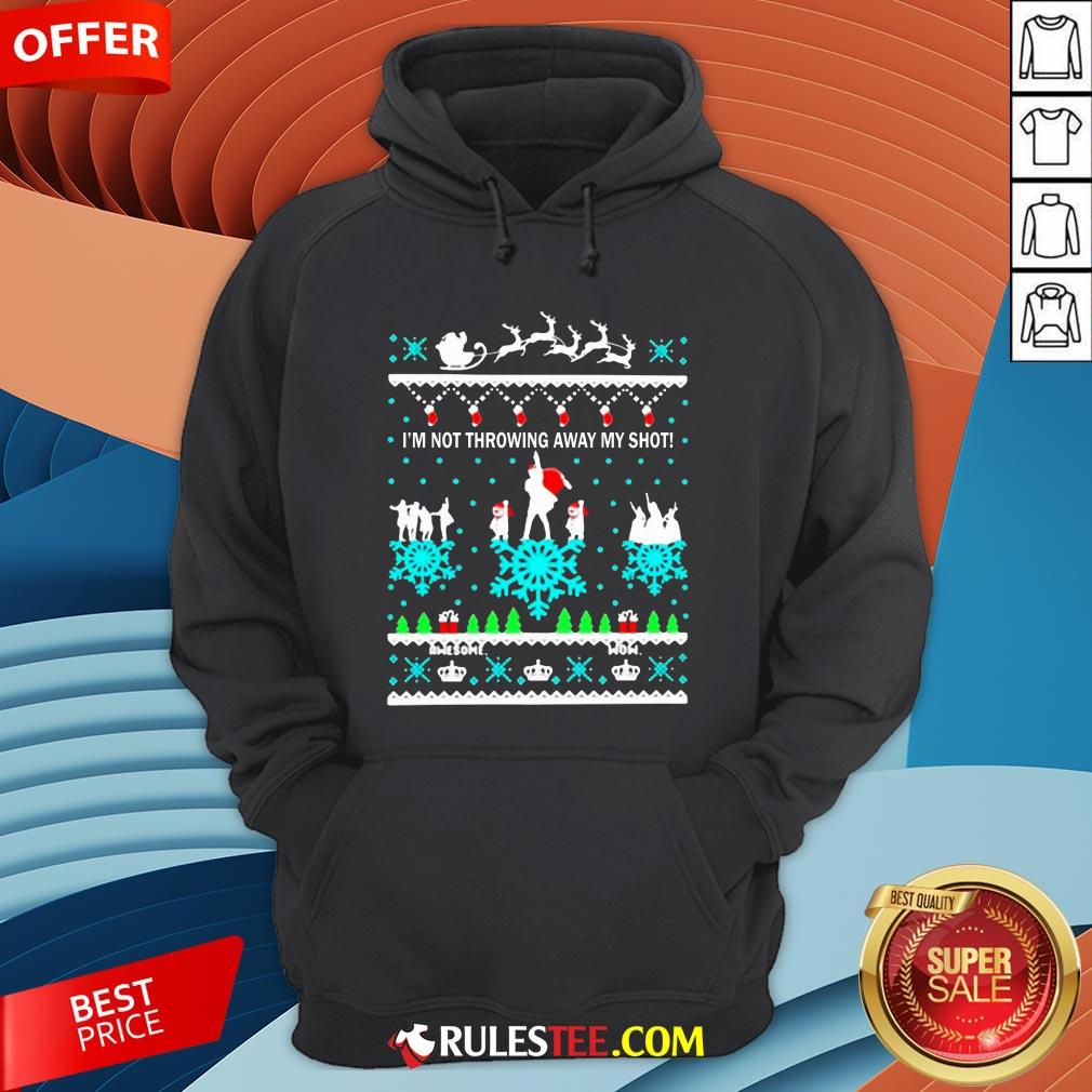 I'm Not Throwing Away My Shot Christmas Hoodie - Design By Rulestee.com