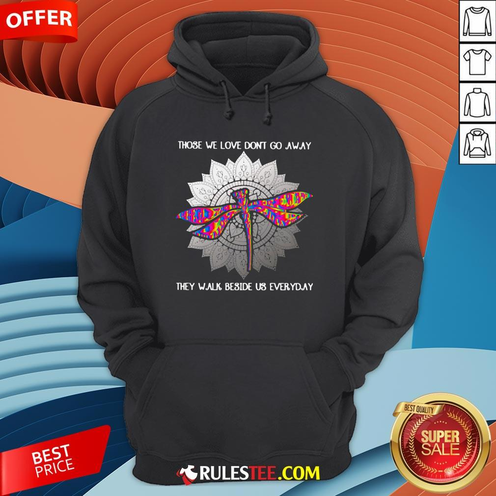 Those We Love Don't Go Away They Walk Beside Us Every Day Sunflower Dragonfly Hoodie - Design By Rulestee.com