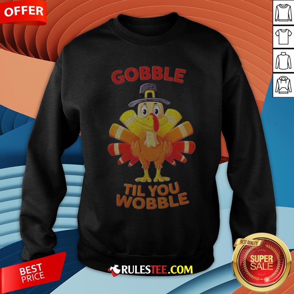 Thanksgiving Turkey Gobble Til You Wobble Sweatshirt - Design By Rulestee.com