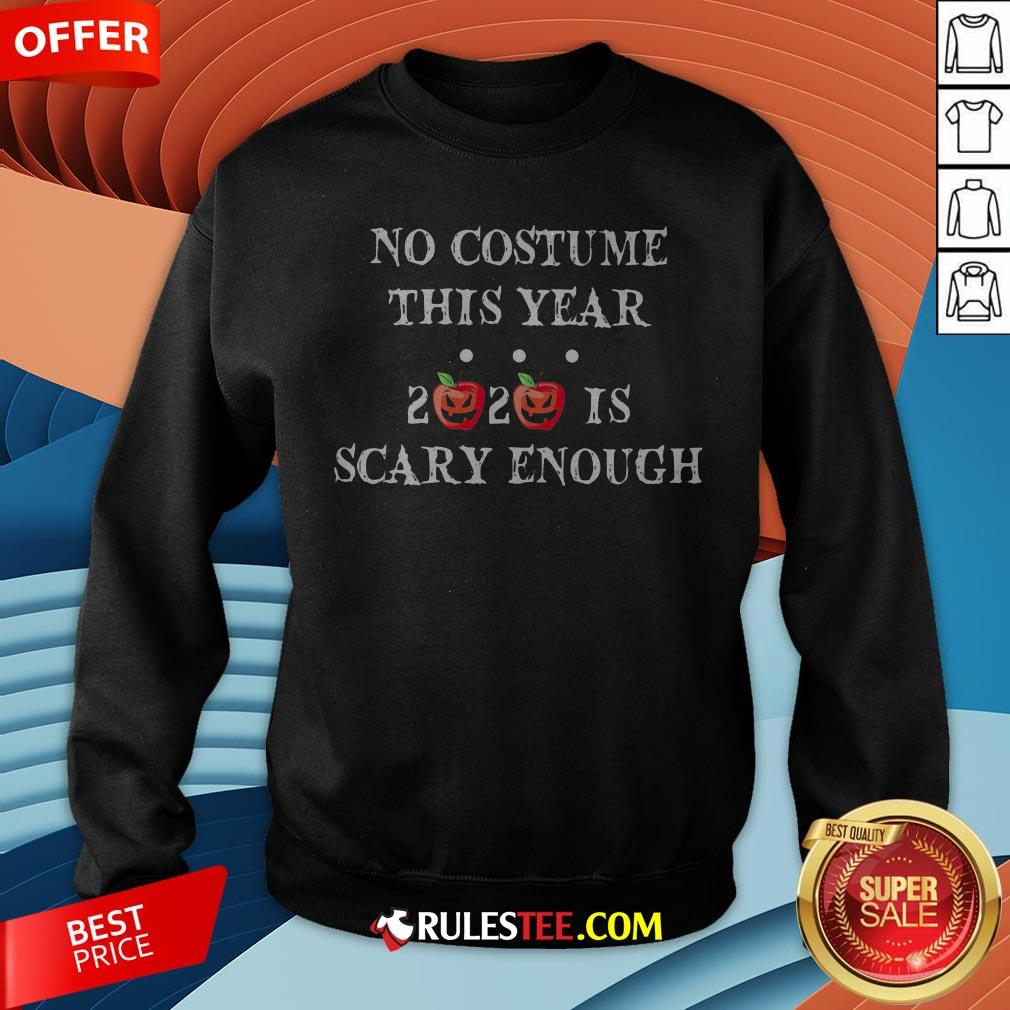 No Costume This Year 2020 Is Scary Enough Apple Halloween Sweatshirt - Design By Rulestee.com