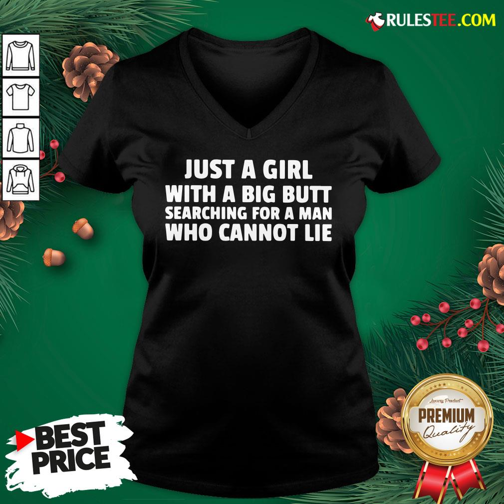 Awesome Just A Girl With A Big Butt Searching For A Man Who Cannot Lie V-neck - Design By Rulestee.com