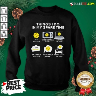 Six Things I Do In My Spare Time Softball Christmas Sweatshirt- Design By Rulestee.com