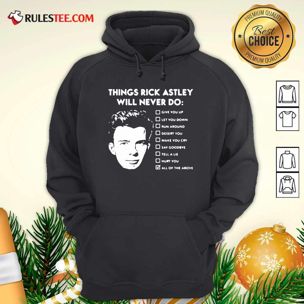 Things Rick Astley Will Never Do Give You Up Let You Down Run Around Desert You Hoodie - Design By Rulestee.com