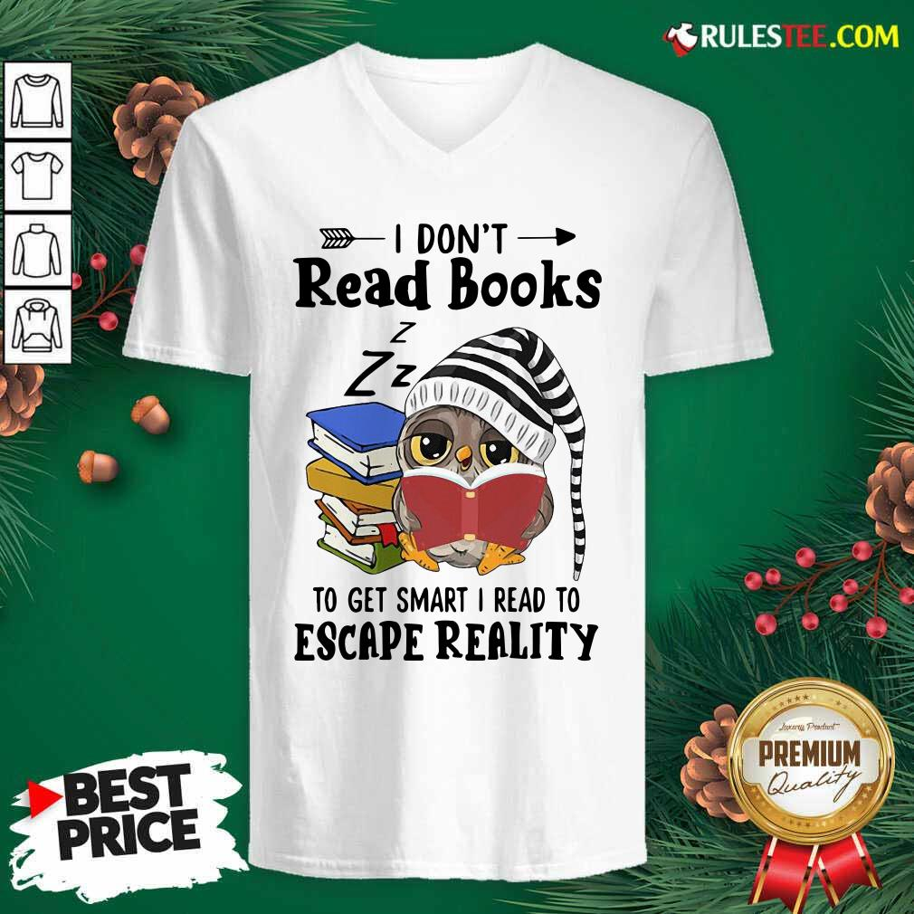Owl I Dont Read Books To Get Smart I Read To Escape Reality V-neck - Design By Rulestee.com