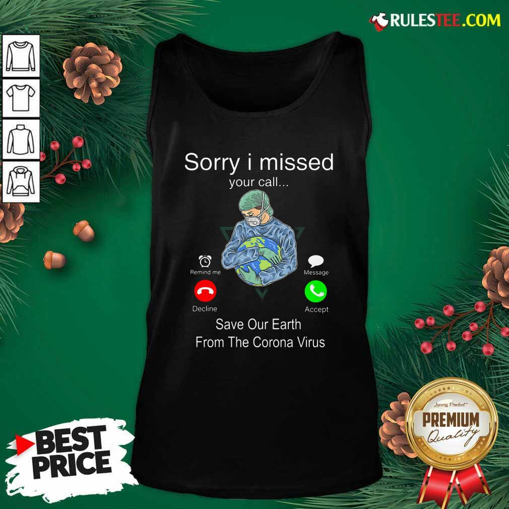 Sorry I Missed Your Call Save Our Earth From The Corona Virus Tank Top - Design By Rulestee.com