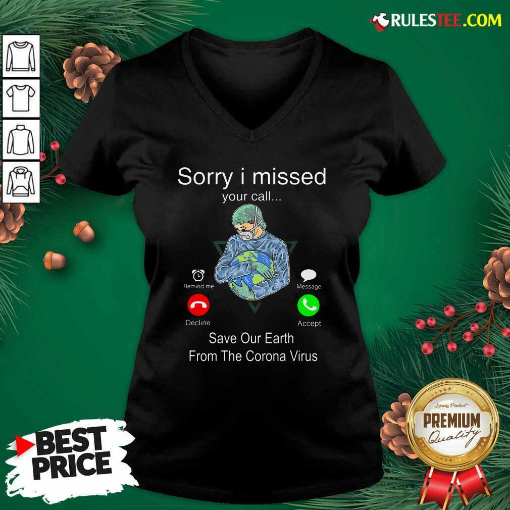 Sorry I Missed Your Call Save Our Earth From The Corona Virus V-neck - Design By Rulestee.com