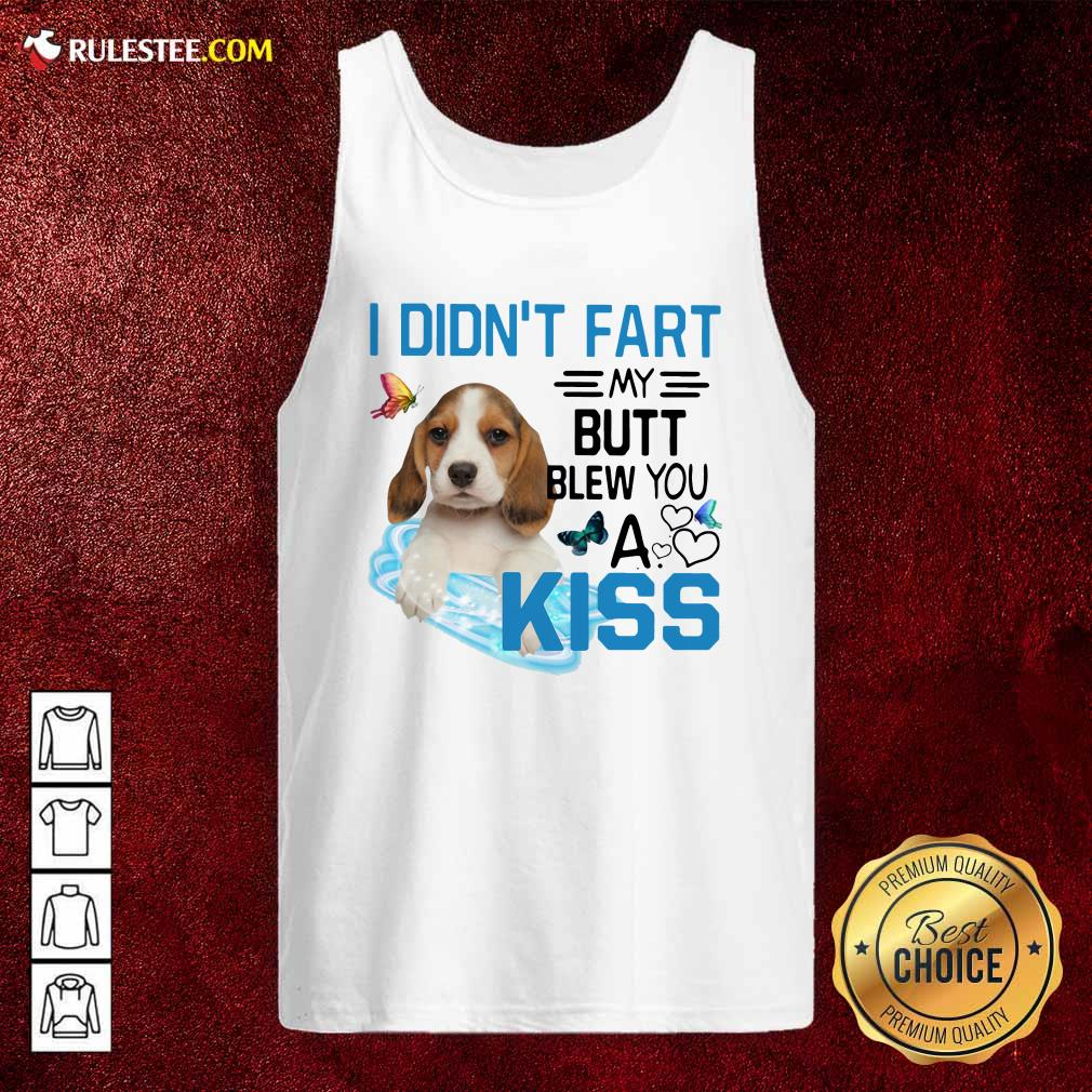 Beagle I Didnt Fart My Butt Blew You A Kiss Tank Top - Design By Rulestee.com