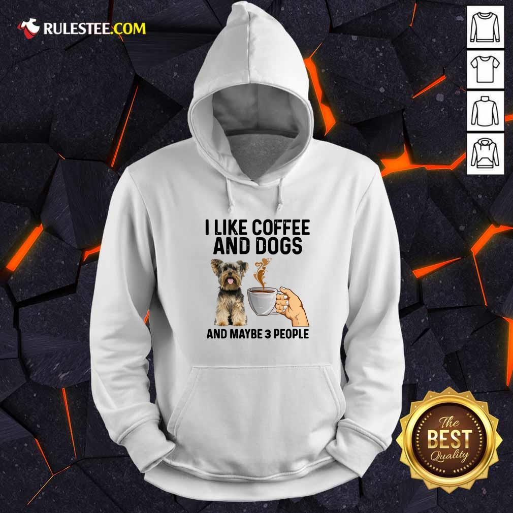 I Like Coffee And Dogs Yorkshire Terrier And Maybe 3 People Hoodie - Design By Rulestee.com