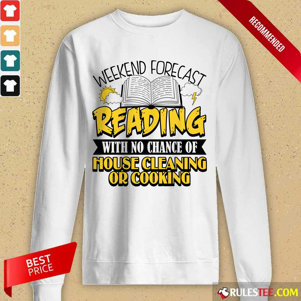 Nice Weekend Forecast Reading With No Chance Of House Cleaning Or Cooking Long-Sleeved