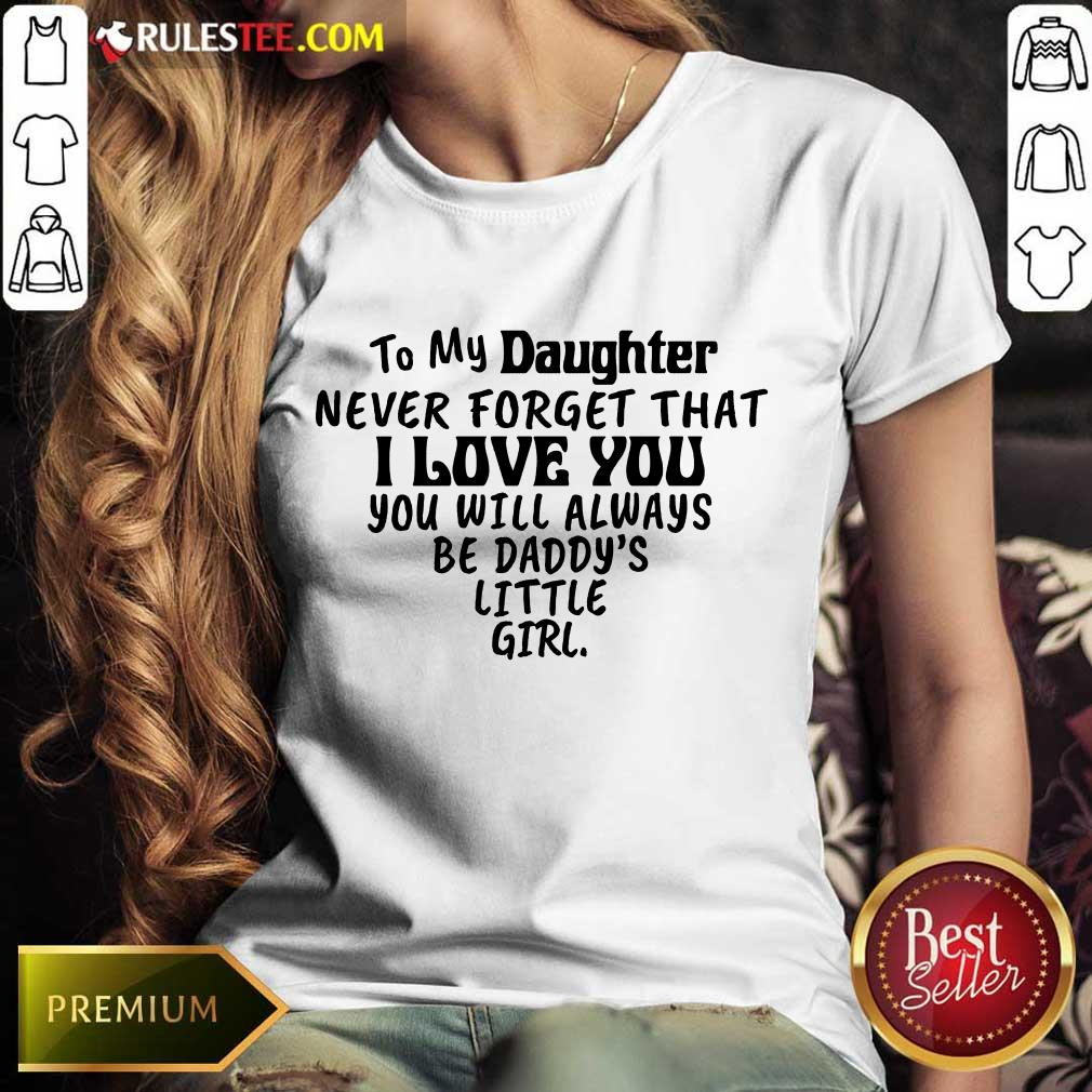 Nice To My Daughter I Love You You Will Always Be Daddy's Little Girl Ladies Tee