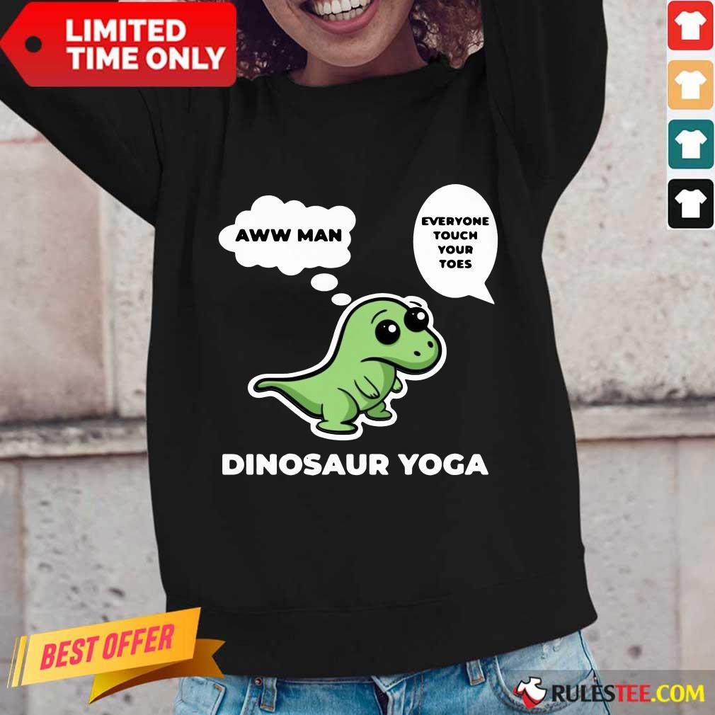 Perfect Dinosaur Yoga Aww Man Everyone Touch Your Toes Long-Sleeved