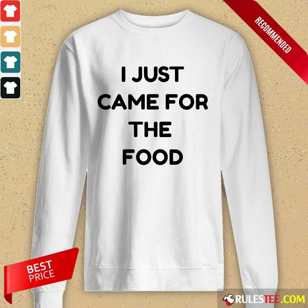 I Just Came For The Food Long-Sleeved