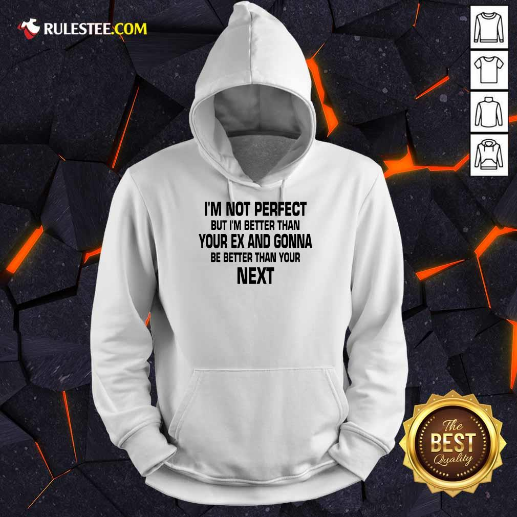 I'm Not Perfect But I'm Better Hoodie