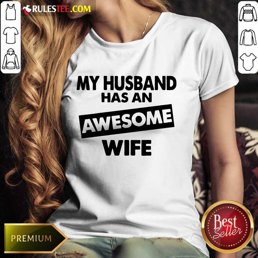 My Husband Has An Awesome Wife Ladies Tee